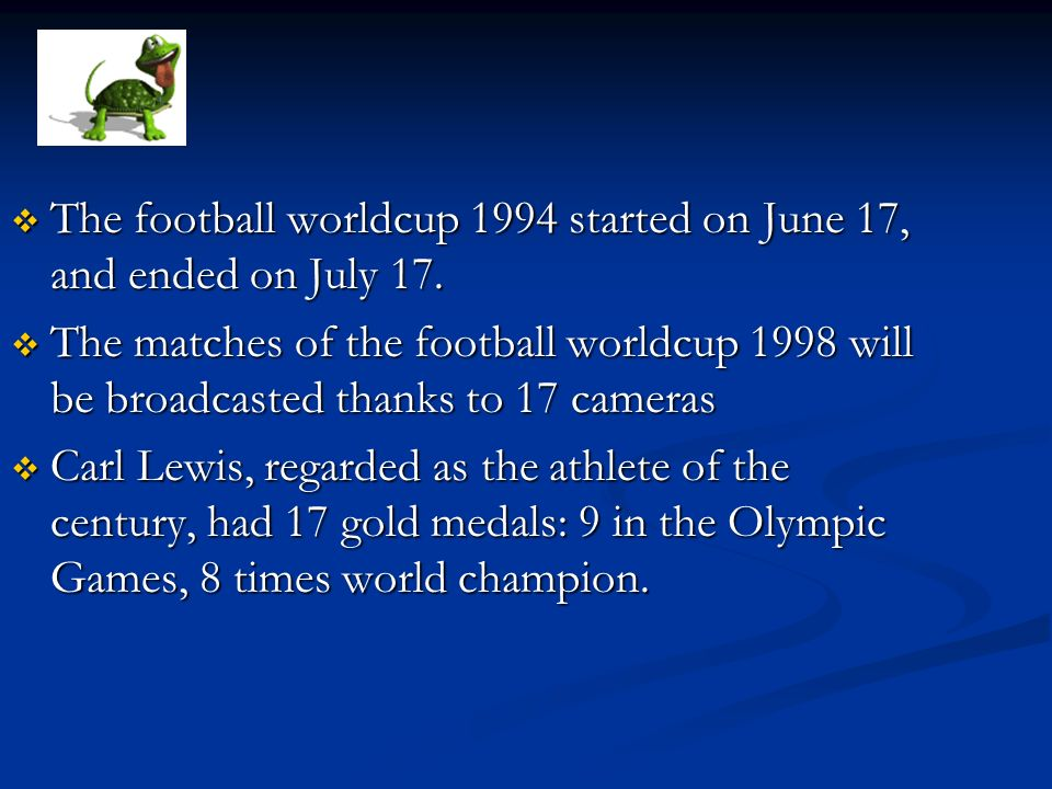 The football worldcup 1994 started on June 17, and ended on July 17.