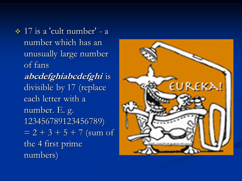 17 is a cult number - a number which has an unusually large number of fans abcdefghiabcdefghi is divisible by 17 (replace each letter with a number.
