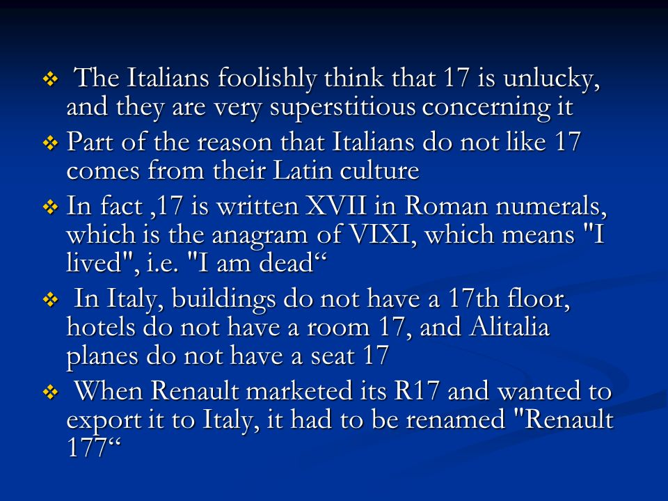 The Italians foolishly think that 17 is unlucky, and they are very superstitious concerning it