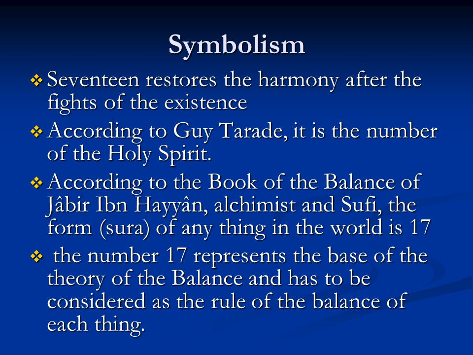 Symbolism Seventeen restores the harmony after the fights of the existence. According to Guy Tarade, it is the number of the Holy Spirit.