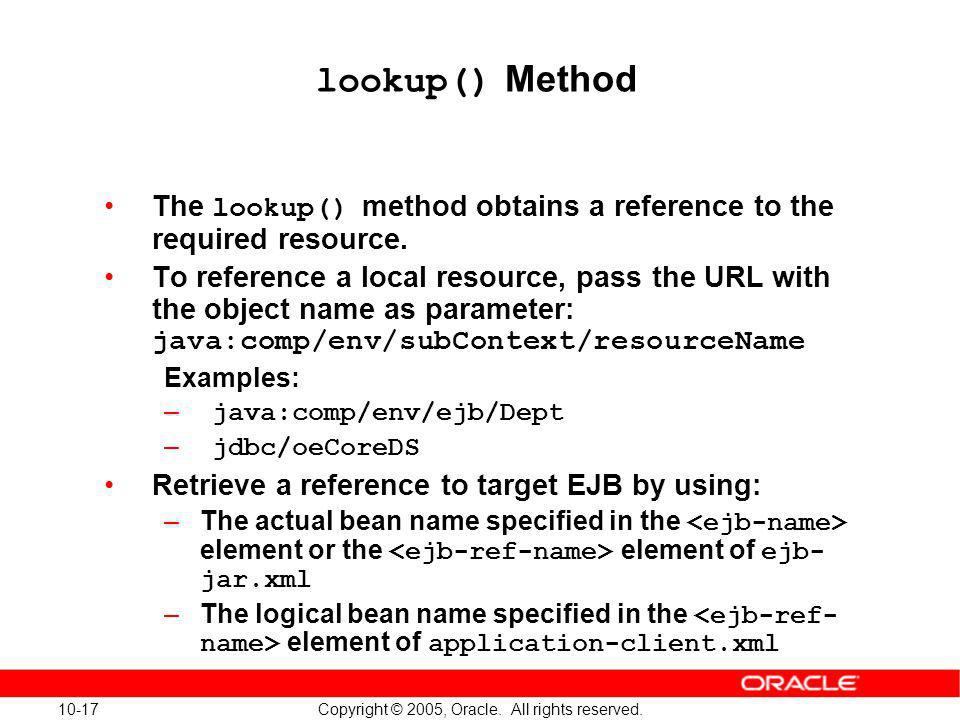 lookup() Method The lookup() method obtains a reference to the required resource.