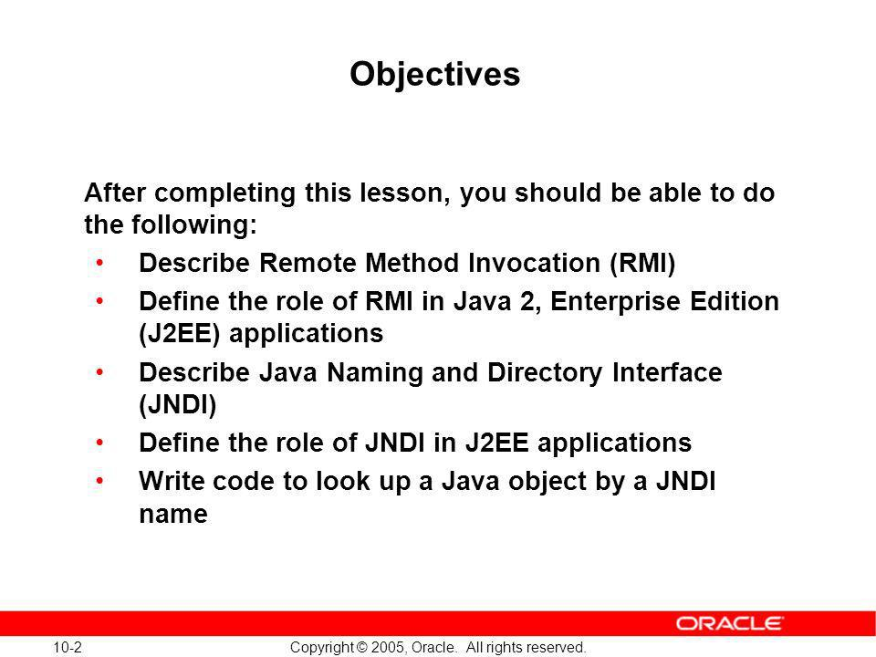 Objectives After completing this lesson, you should be able to do the following: Describe Remote Method Invocation (RMI)
