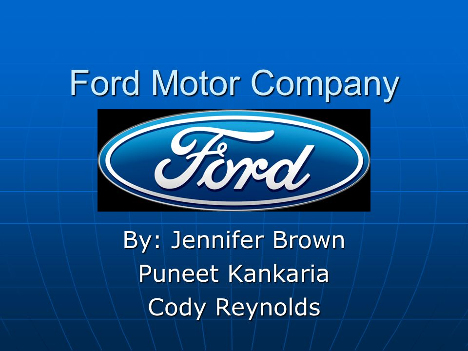 by jennifer brown puneet kankaria cody reynolds ppt On ford motor company introduction