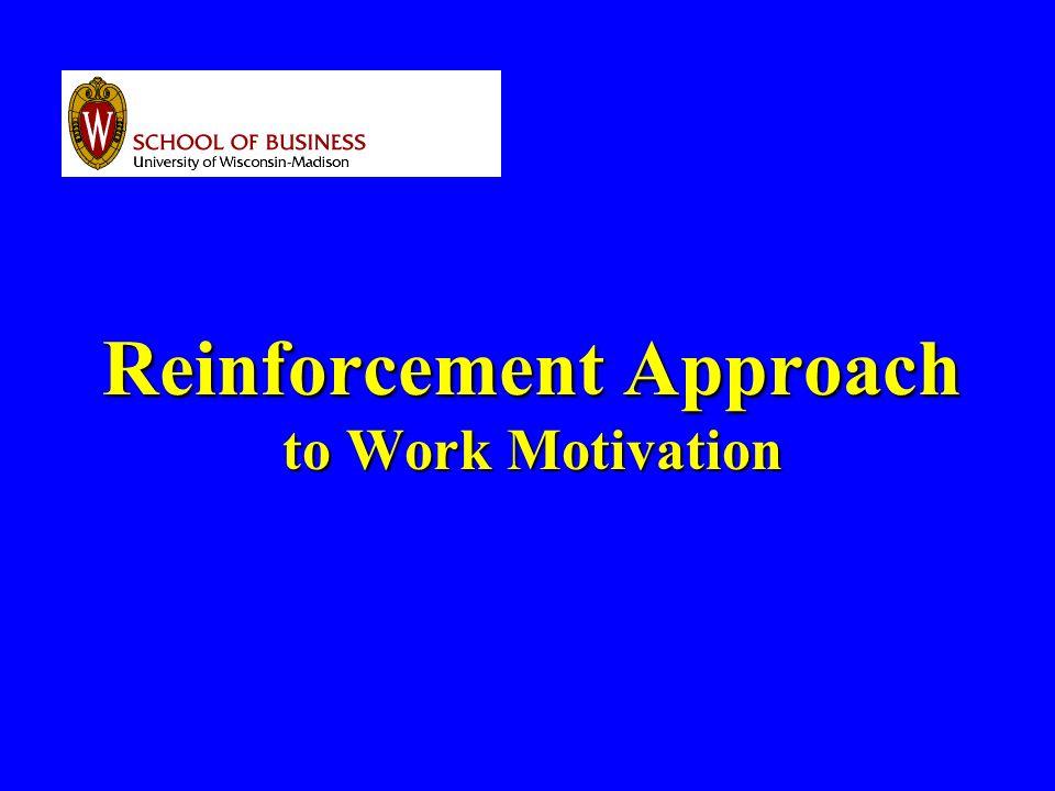 Reinforcement Approach to Work Motivation