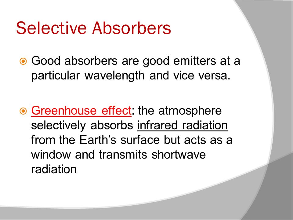 Selective Absorbers Good absorbers are good emitters at a particular wavelength and vice versa.