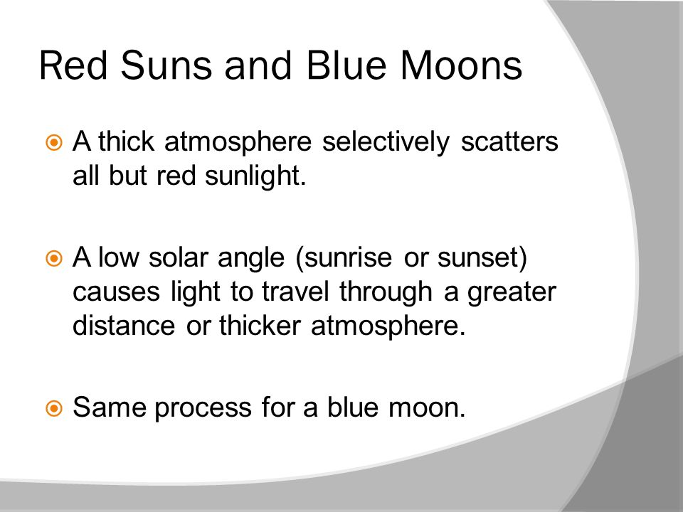 Red Suns and Blue Moons A thick atmosphere selectively scatters all but red sunlight.