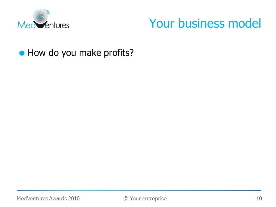 Your business model How do you make profits MedVentures Awards 2010