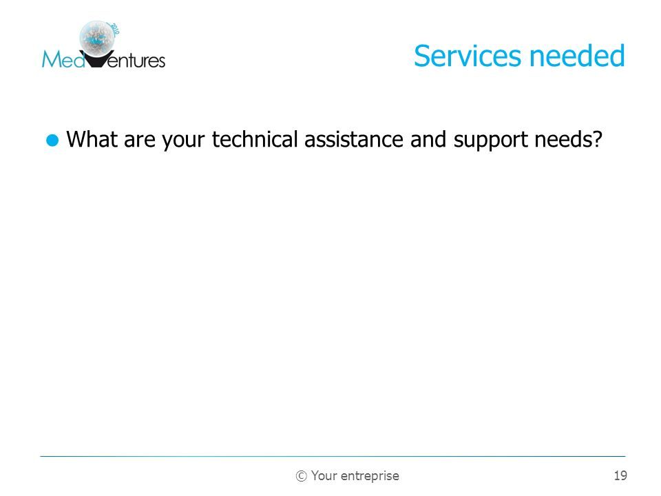 Services needed What are your technical assistance and support needs