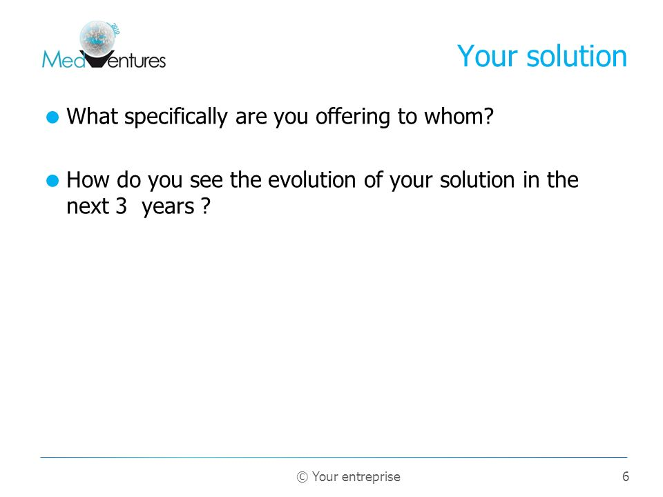 Your solution What specifically are you offering to whom