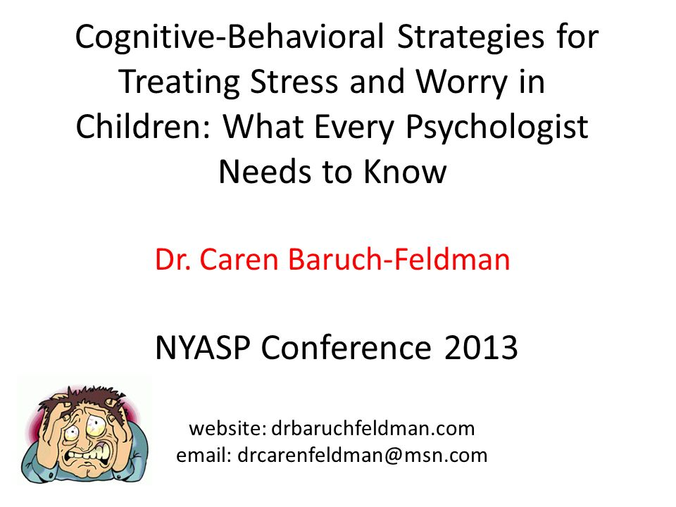 Cognitive-Behavioral Strategies for Treating Stress and Worry in Children: What Every Psychologist Needs to Know Dr.