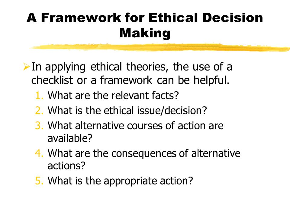 ethical decision making framework Ethics committee has developed a practitioner's guide to ethical decision making the intent of this document is to offer professional counselors a framework for sound ethical.