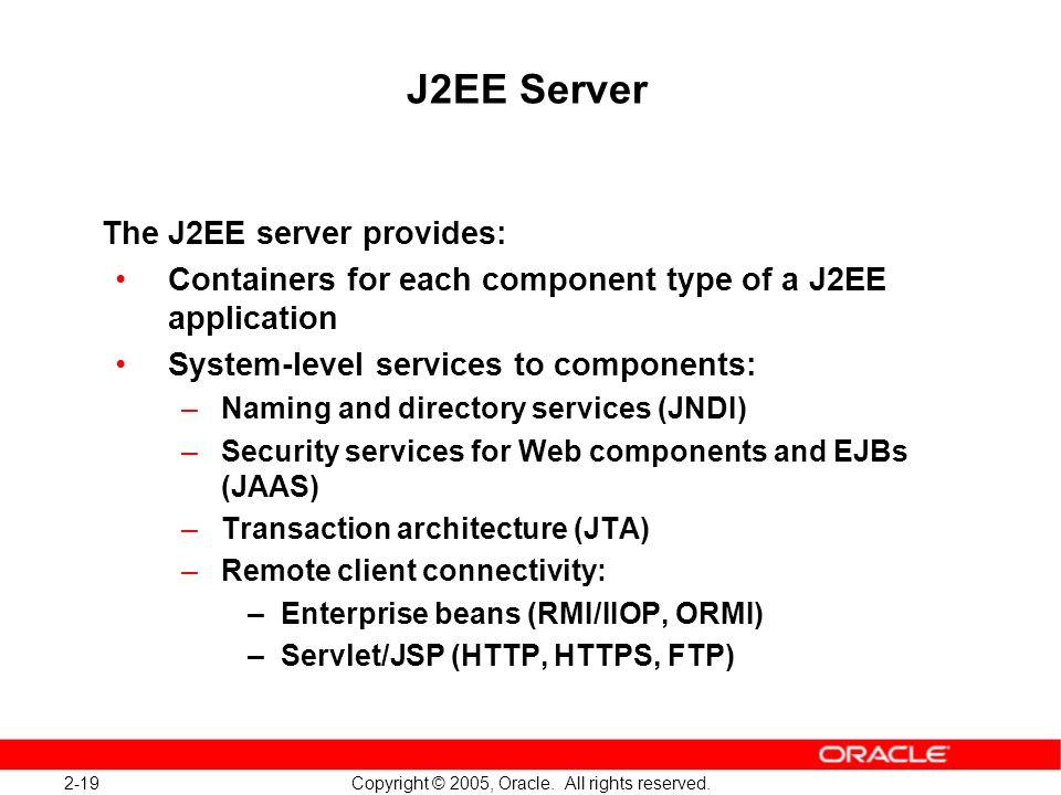 J2EE Server The J2EE server provides: