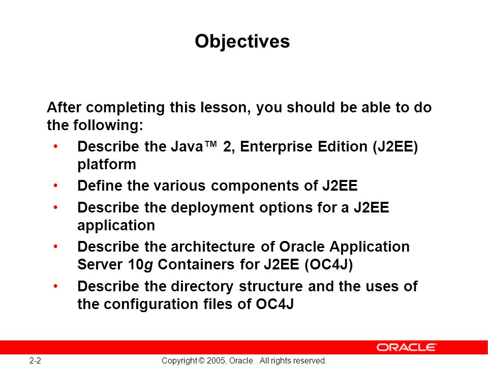 Objectives After completing this lesson, you should be able to do the following: Describe the Java™ 2, Enterprise Edition (J2EE) platform.