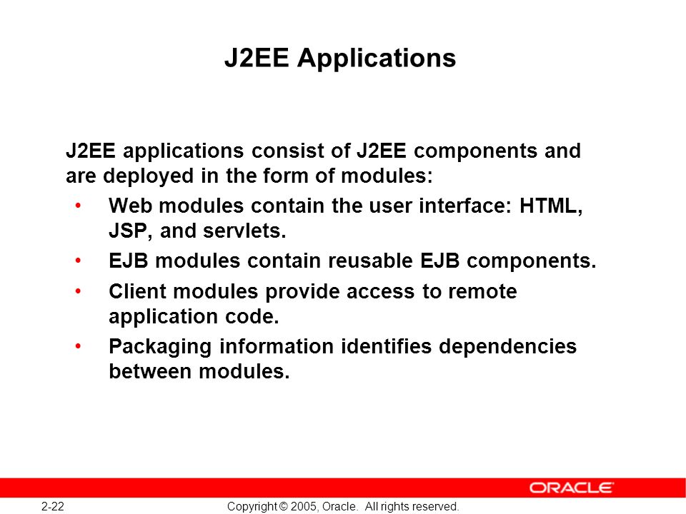 J2EE Applications J2EE applications consist of J2EE components and are deployed in the form of modules:
