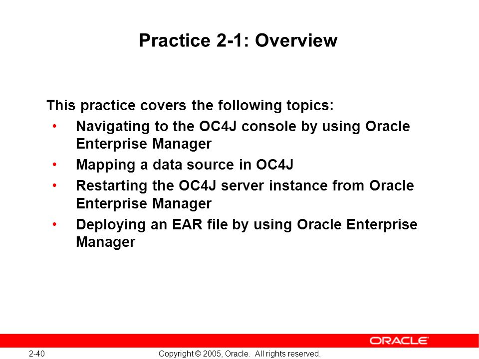 Practice 2-1: Overview This practice covers the following topics: