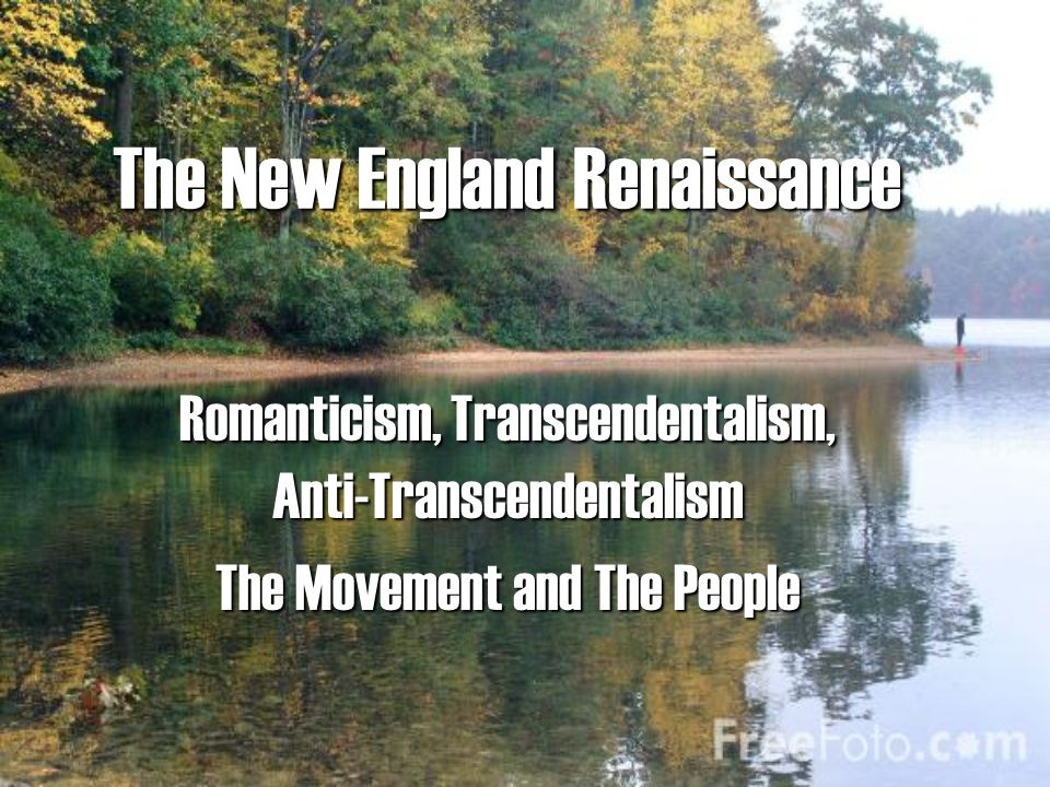 transcendentalism the new england renaissance essay Transcendentalism, anti-transcendentalism anti-transcendentalism, american renaissance poets new england beliefs the oversoul.