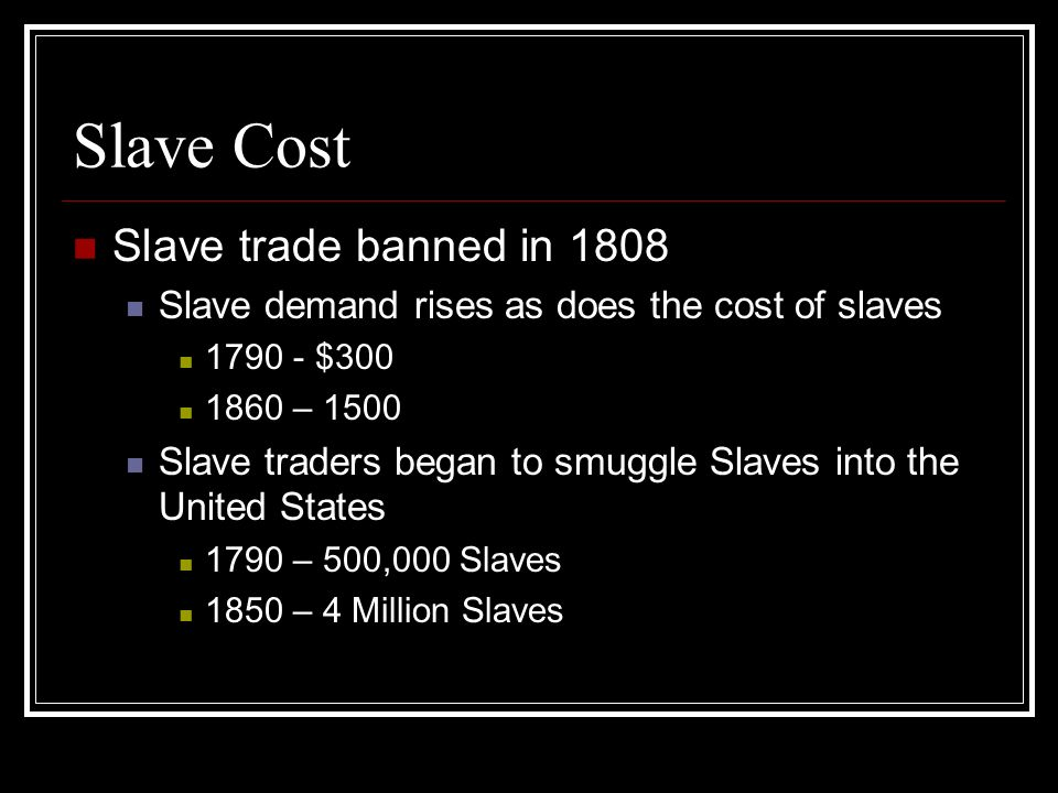 Slave Cost Slave trade banned in 1808