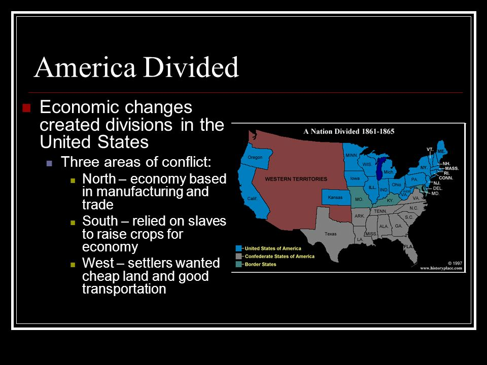 America Divided Economic changes created divisions in the United States. Three areas of conflict: North – economy based in manufacturing and trade.