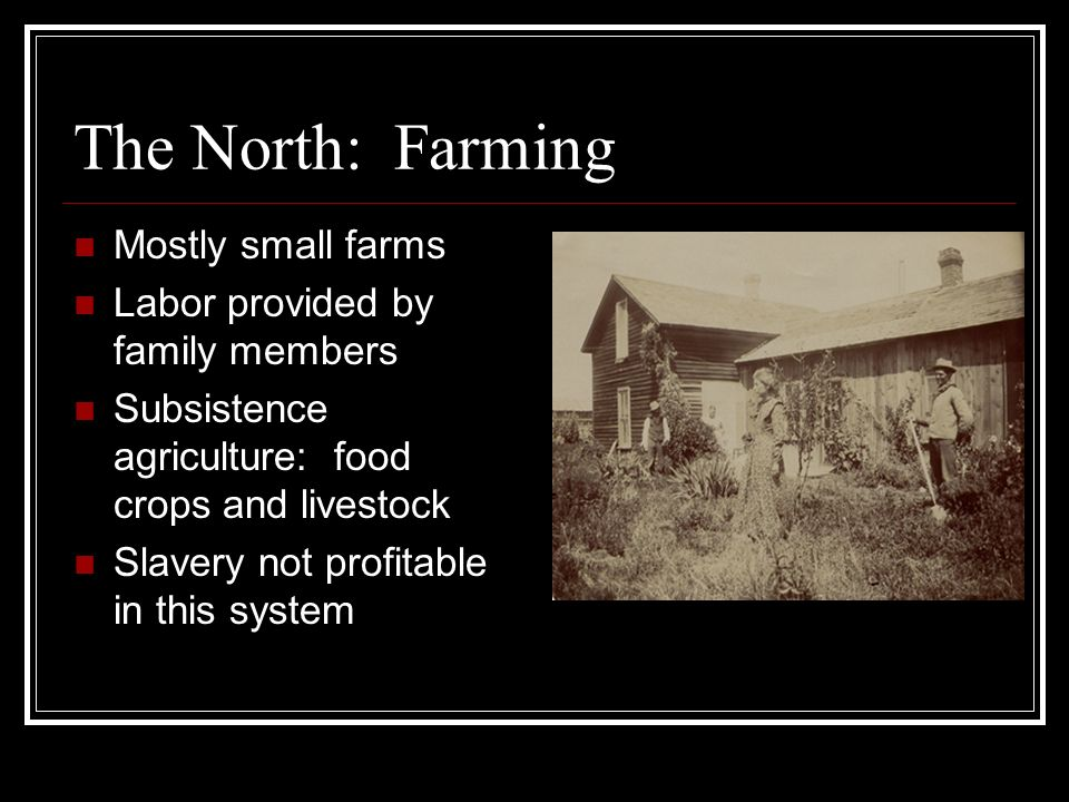 The North: Farming Mostly small farms Labor provided by family members