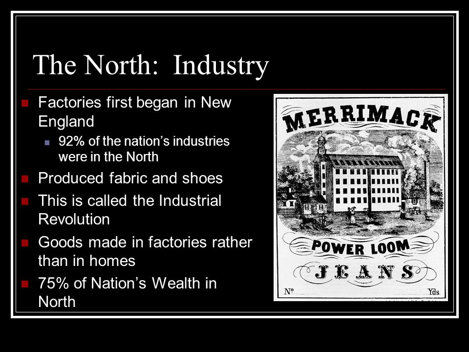 The North: Industry Factories first began in New England