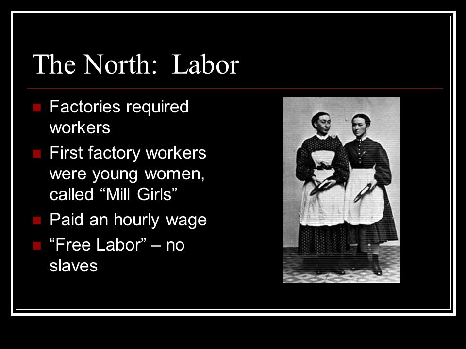 The North: Labor Factories required workers