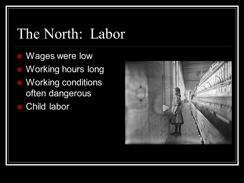 The North: Labor Wages were low Working hours long