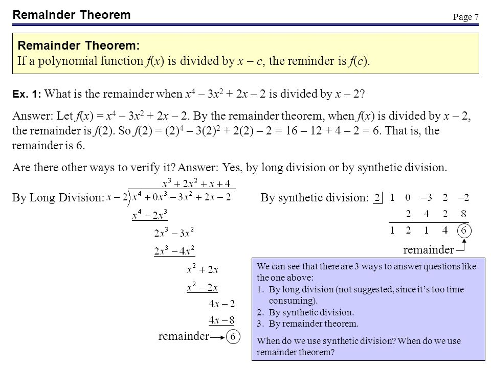 Remainder Theorem Remainder Theorem: If a polynomial function f(x) is divided by x – c, the reminder is f(c).