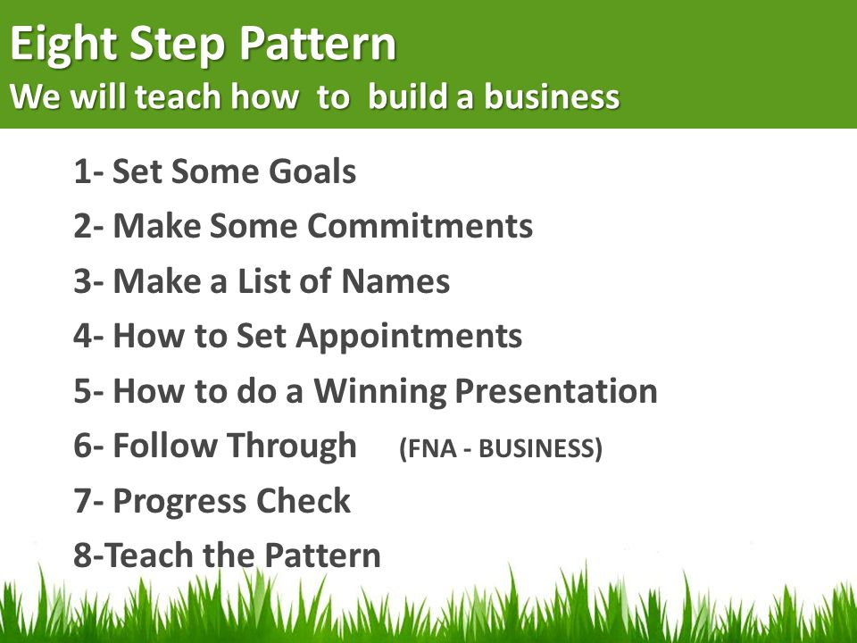Eight Step Pattern We will teach how to build a business