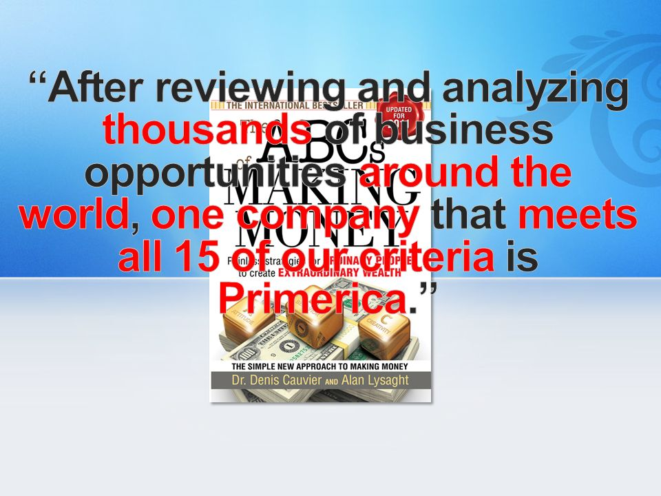 After reviewing and analyzing thousands of business opportunities around the world, one company that meets all 15 of our criteria is Primerica.