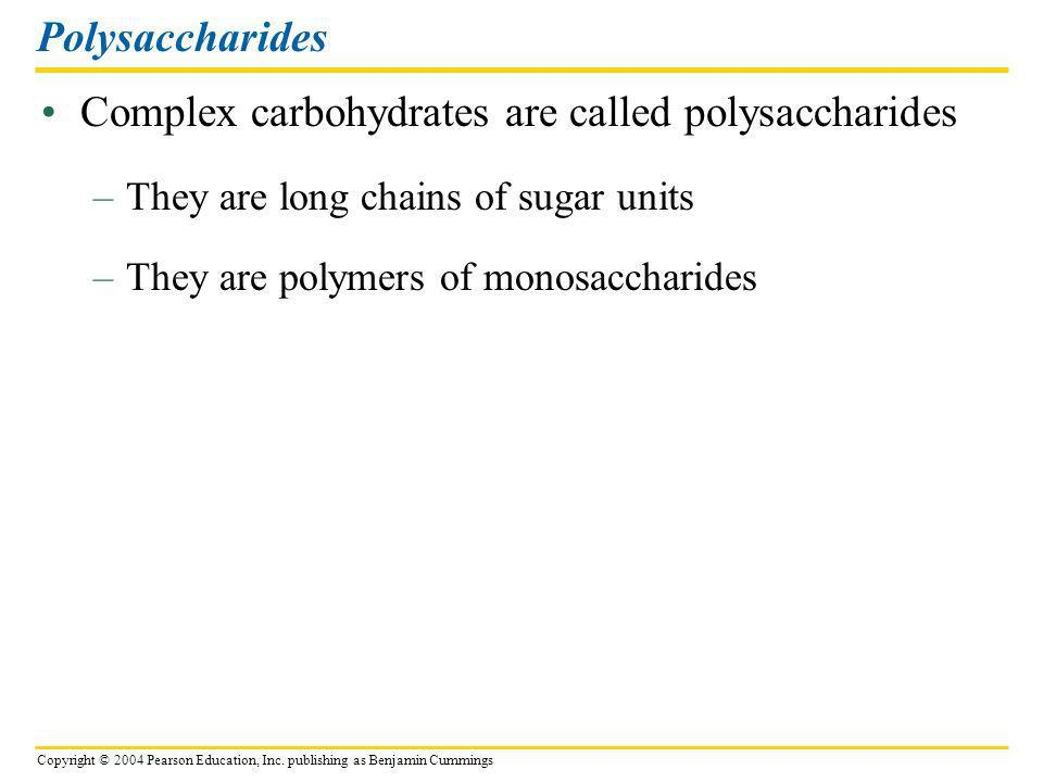 Complex carbohydrates are called polysaccharides
