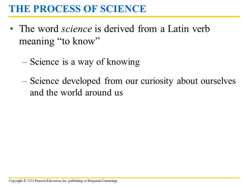 The word science is derived from a Latin verb meaning to know