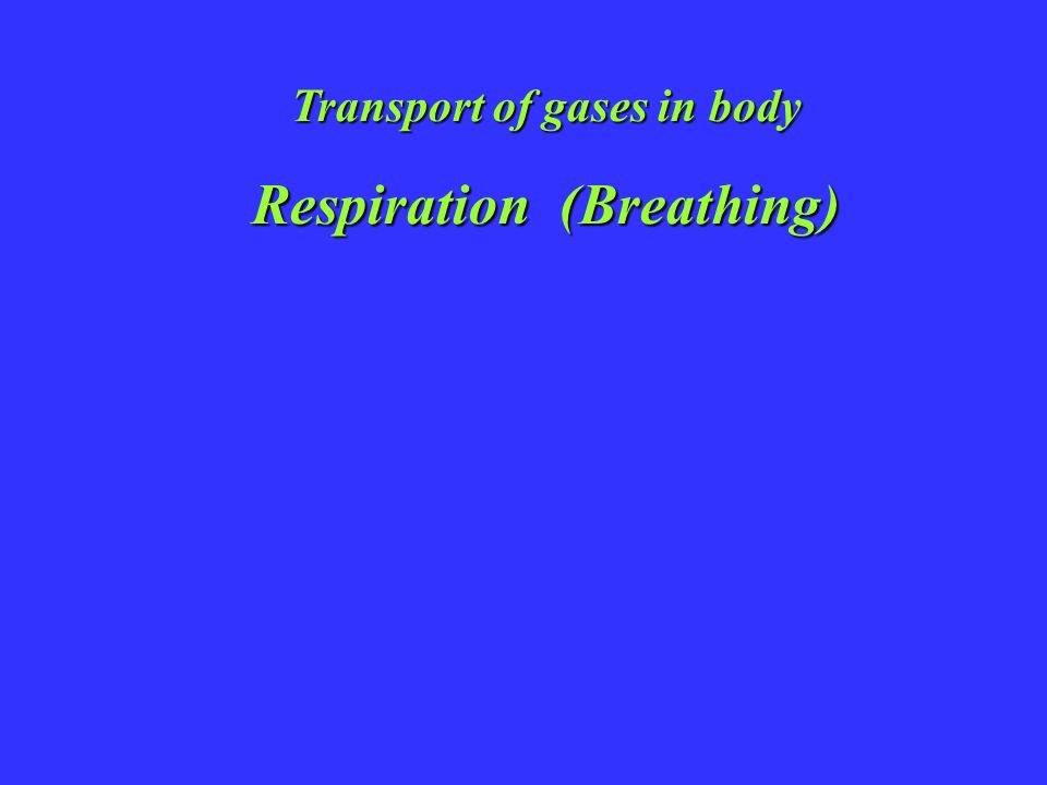 Transport of gases in body Respiration (Breathing)