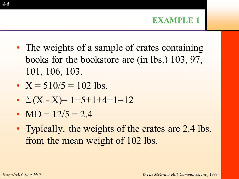 4-4 EXAMPLE 1. The weights of a sample of crates containing books for the bookstore are (in lbs.) 103, 97, 101, 106, 103.