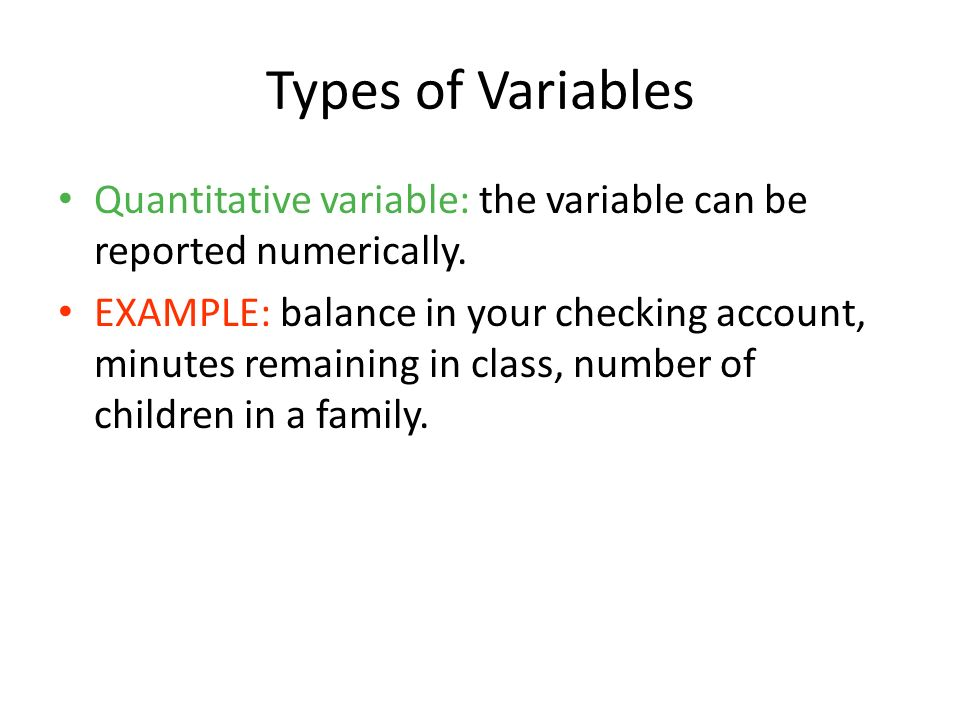 1-8 Types of Variables. Quantitative variable: the variable can be reported numerically.