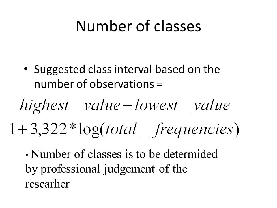 Number of classes Suggested class interval based on the number of observations =