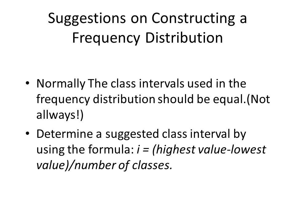 Suggestions on Constructing a Frequency Distribution