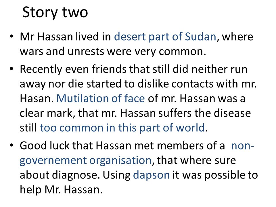 Story two Mr Hassan lived in desert part of Sudan, where wars and unrests were very common.