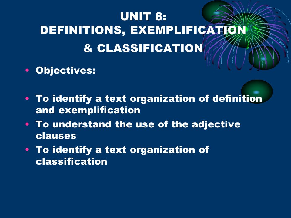 UNIT 8: DEFINITIONS, EXEMPLIFICATION & CLASSIFICATION