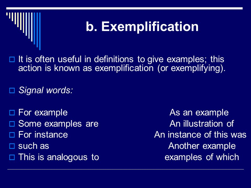 b. Exemplification It is often useful in definitions to give examples; this action is known as exemplification (or exemplifying).