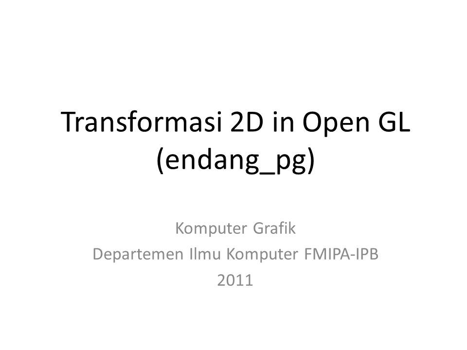 Transformasi 2D in Open GL (endang_pg)