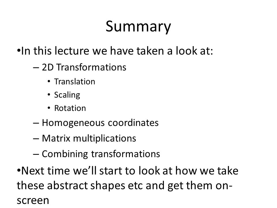 Summary In this lecture we have taken a look at: