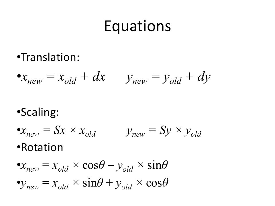 Equations xnew = xold + dx ynew = yold + dy Translation: Scaling: