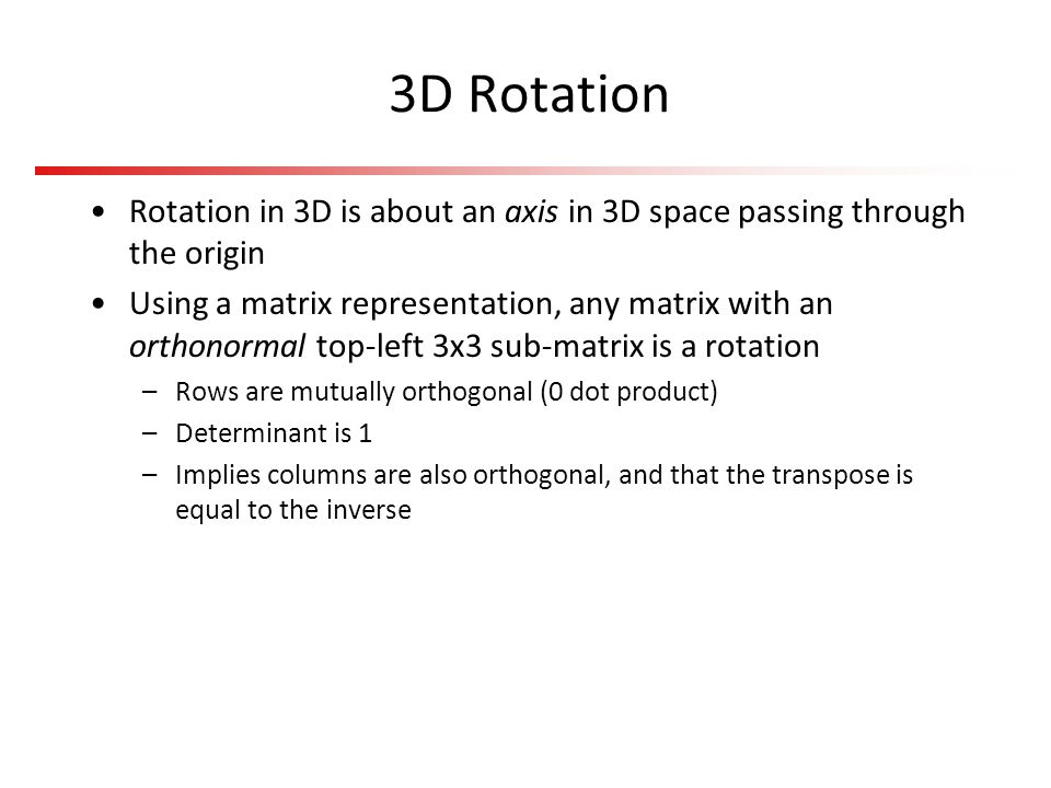 3D Rotation Rotation in 3D is about an axis in 3D space passing through the origin.