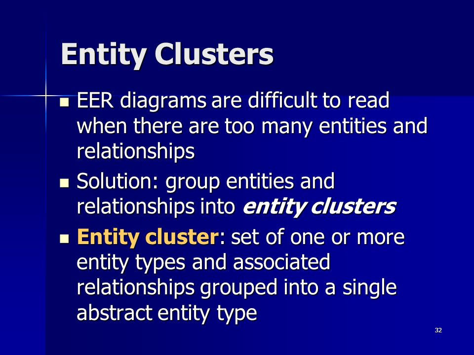 Entity ClustersEER diagrams are difficult to read when there are too many entities and relationships.