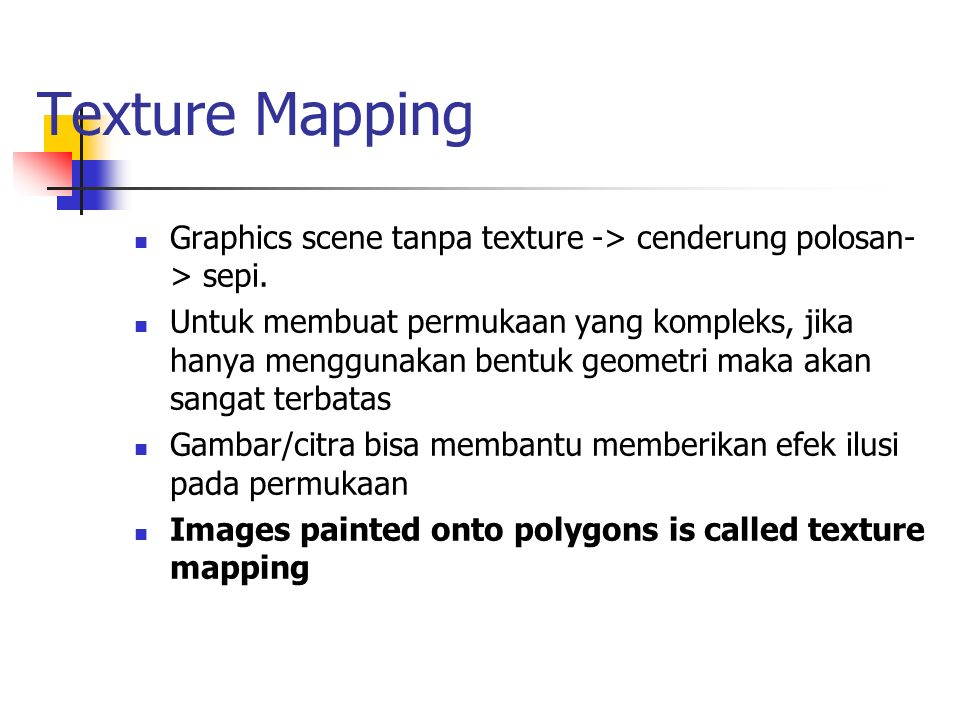 Texture Mapping Graphics scene tanpa texture -> cenderung polosan-> sepi.