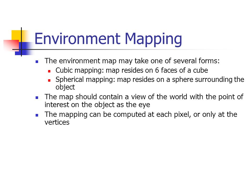 Environment Mapping The environment map may take one of several forms:
