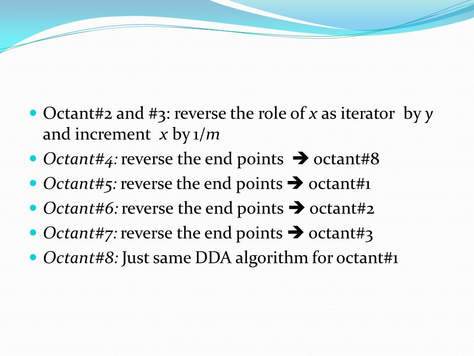 Octant#2 and #3: reverse the role of x as iterator by y and increment x by 1/m