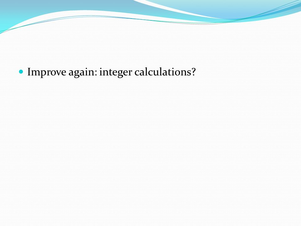 Improve again: integer calculations