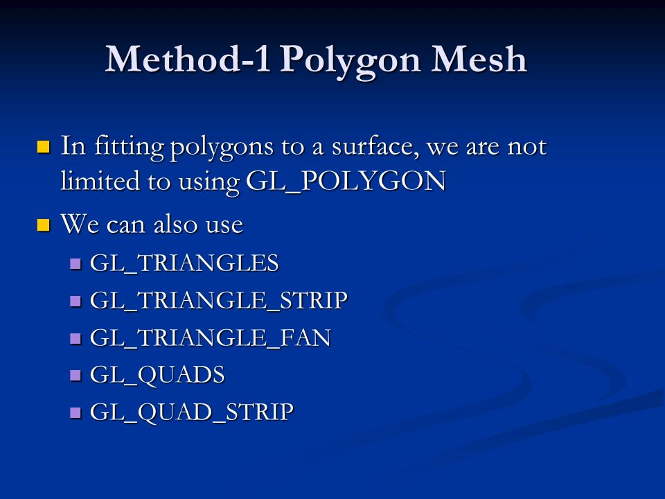 Method-1 Polygon Mesh In fitting polygons to a surface, we are not limited to using GL_POLYGON. We can also use.