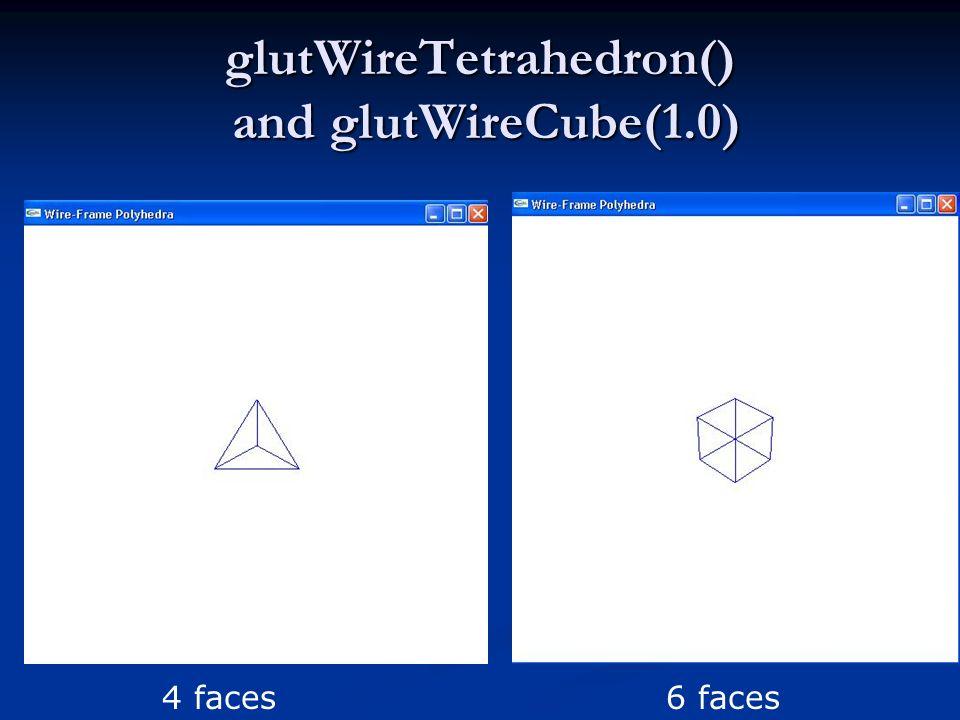 glutWireTetrahedron() and glutWireCube(1.0)